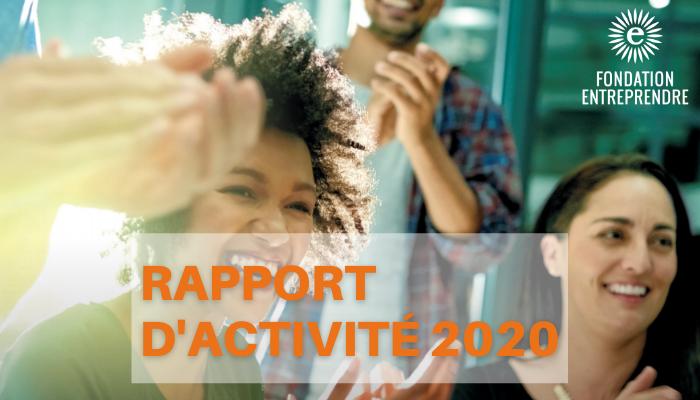 Découvrez le rapport d'activité 2020 de la Fondation Entreprendre !