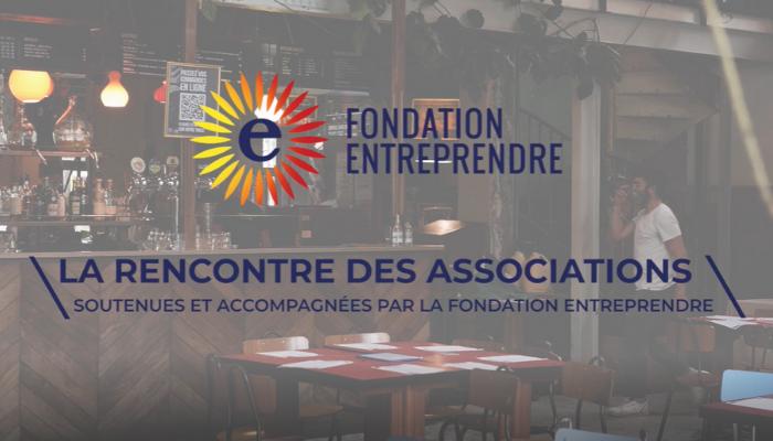 « La rencontre des associations » de la Fondation Entreprendre